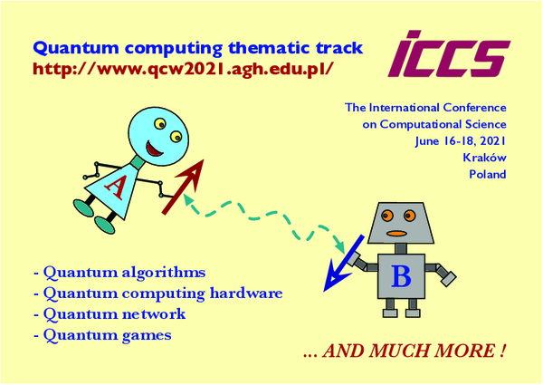 Quantum Computing Thematic Track in conjunction with the International Conference on Computational Science, June 16-18, 2021, Kraków, Poland