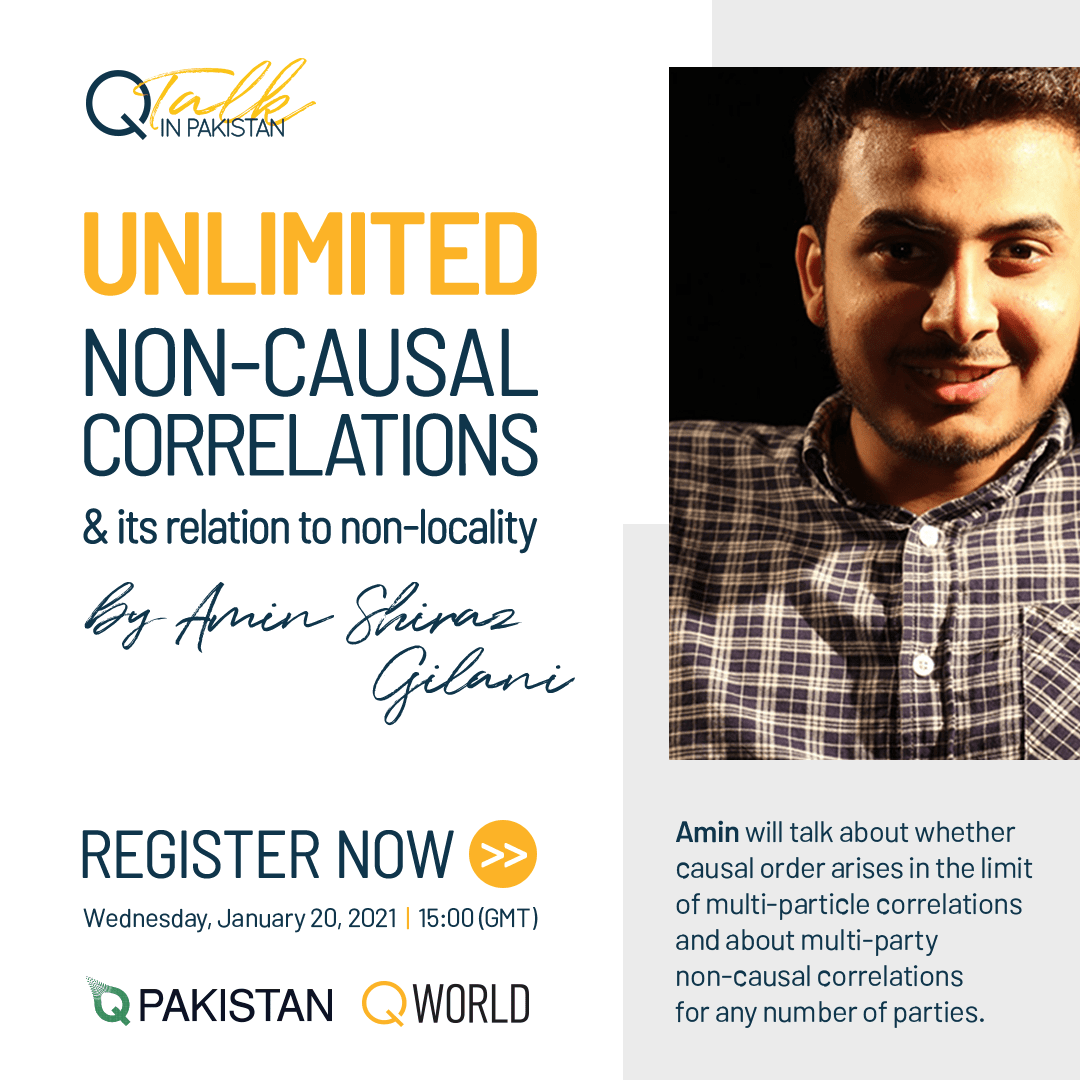 QTalk in Pakistan - Unlimited non-causal correlations and its relation to non-locality by Amin Shiraz Gilani